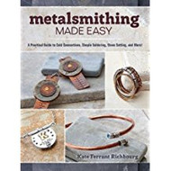 Metalsmithing Made Easy - Kate Ferrant Richbourg