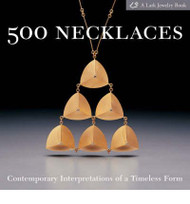 500 Necklaces: Contemperary Interpetations of Timeless Form - Lark Books
