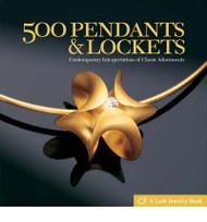 500 Pendants & Lockets: Contemporary Interpretations of Classic Adornments - Lark Books