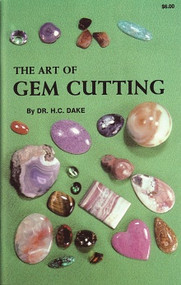 The Art of Gem Cutting: Including Cabochons, Faceting, Spheres, Tumbling, and Special Techniques -  H. C. Dake
