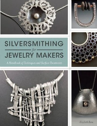Silversmithing for Jewelry Makers: A Handbook of Techniques and Surface Treatments - Elizabeth Bone