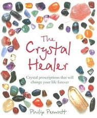 The Crystal Healer: Crystal Perscriptions That Will Change Your Life Forever - Philip Permutt