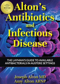 Alton's Antibiotics and Infectious Disease: The Layman's Guide to Available Antibacterials in Austere Settings. ExcitingNews: 2020 Medical Winner of The Book Excellence Award.