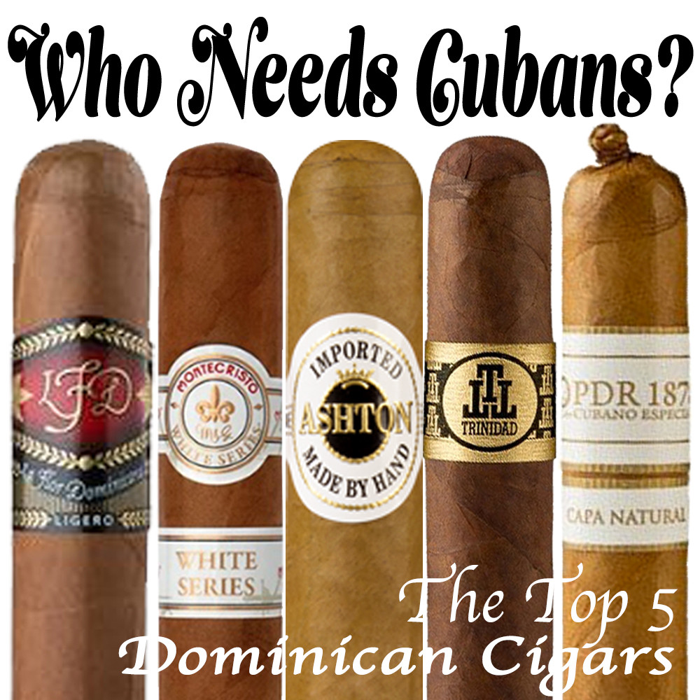 Who needs Cuban? The TOP 5 Dominican Cigars