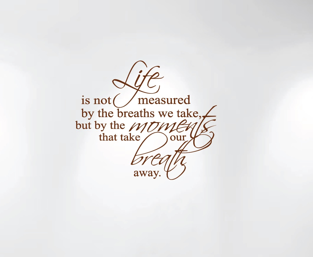 life-is-not-measured-by-the-breaths-we-take-1235-brown-wall-decal.jpg