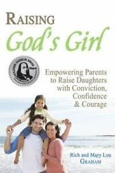 Raising God's Girl: Empowering Parents to Raise Daughters with Conviction, Confidence and Courage  by Rich & Mary Lou Graham