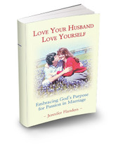 LOVE YOUR HUSBAND, LOVE YOURSELF (Embracing God's Purpose for Passion in Marriage)