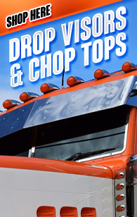 Semi Truck Drop Visors and Chop Tops