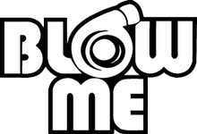 Blow Me - DECAL