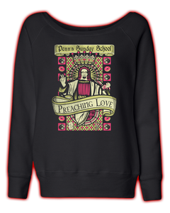 "Penn's Sunday School ""Preaching Love"" Ladies Wide Neck Sweatshirt"