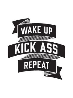 Wake up, Kick Ass, Repeat. in Black. » Fun art print!
