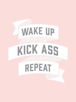 Wake up, Kick Ass, Repeat. in Pink. » Great art work for daily motivation!