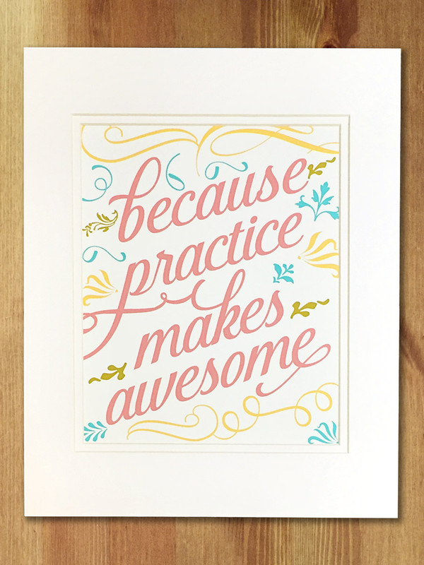 Because Practice Makes Awesome, multicolor art print, shown with mat, 8x10.