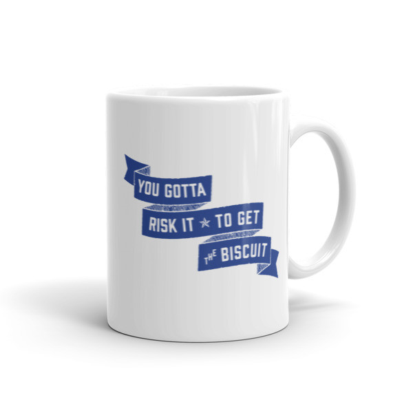 You gotta risk it to get the biscuit! 11 oz. mug