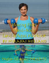 Mirabai Holland's Aqua & Land Mind-Body Workout uses Moving Free water-fill plastic dumbbells that fill up to 3 lbs. each for workouts on land and are used empty, filled with air, for resistance for working out in the water.