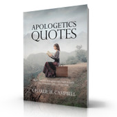 Apologetics Quotes: Words That Will Strengthen Your Faith & Equip You to Answer Critics of the Bible