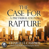The Case for a Pretribulational Rapture (CD) by Charlie Campbell