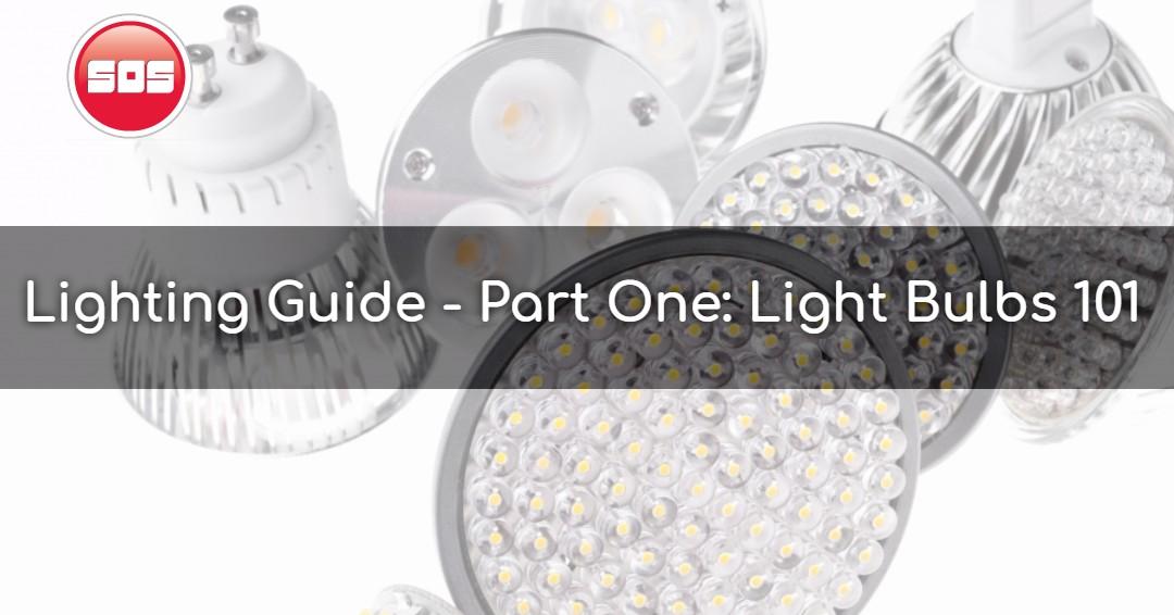 Lighting Guide - Part One: Light Bulbs 101 - SOSLightBulbs com