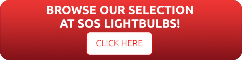 Browse Our Selection at SOS Lightbulbs!