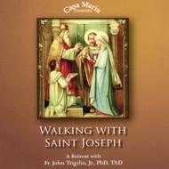 Walking with St. Joseph: A Men's Retreat (MP3s) - Fr. John Trigilio