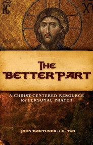 The Better Part (Compact 4 Gospels Edition) - Fr. John Bartunek, LC