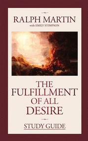 The Fulfillment of All Desire Study Guide - Ralph Martin with Emily Stimpson