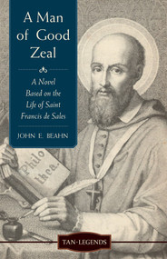 A Man of Good Zeal: A Novel on Based on the Life of St. Francis de Sales - John Beahn