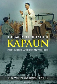 The Miracle of Father Kapaun - Roy Wenzl and Travis Heying