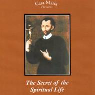 The Secret of the Spiritual Life (MP3s) - Fr. John Trigilio