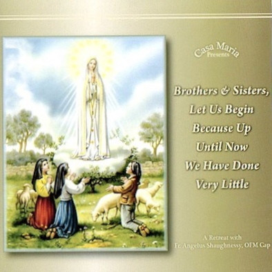 Brothers and Sisters, Let Us Begin (CDs) - Fr  Angelus Shaughnessy, OFM Cap