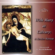 With Mary at Calvary (CDs) - Fr. David Skillman