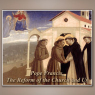 Pope Francis, the Reform of the Church and Us (CDs) - Fr. Roger Landry