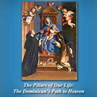 The Pillars of Our Life: The Dominican's Path to Heaven (MP3s) - Fr. James Moore, OP
