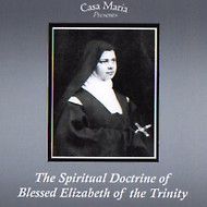 The Spiritual Doctrine of Blessed Elizabeth of the Trinity (CDs) - Fr. Ralph-Elias Haddix, OCD