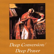 Deep Conversion Deep Prayer (MP3s) - Fr. Thomas Dubay, SM
