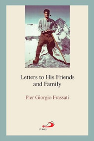 Pier Giorgio Frassati: Letters to His Friends and Family