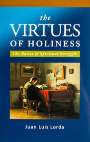 The Virtues of Holiness - Fr. Juan Luis Lorda