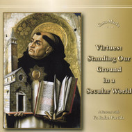 Virtues: Standing Our Ground in a Secular World - Fr. Rafael Partida (CDs)