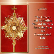 The Graces All Catholics Should Receive from the Year for Consecrated Life (CDs) - Fr. Roger Landry
