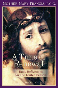 A Time of Renewal: Daily Reflections for the Lenten Season - Mother Mary Francis, PCC