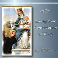 Living Your Consecration to Mary (CDs) - Fr. Nathan Cromly, CSJ
