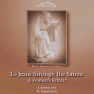 To Jesus Through the Saints (CDs) - Fr. Frank Sofie