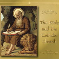 The Bible and the Catholic Church (CDs) - Fr. Ben Cameron, CPM