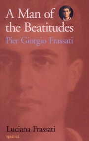 A Man of the Beatitudes: Pier Giorgio Frassati - Luciana Frassati