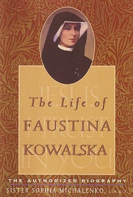 The Life of Faustina Kowalska - Sr. Sophia Michalenko