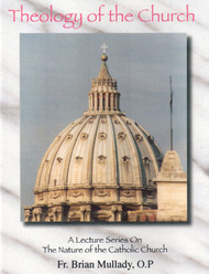 Theology of the Church (CDs) - Fr. Brian Mullady, OP