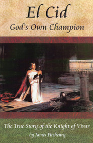El Cid: God's Own Champion - James Fitzhenry