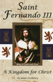 Saint Fernando III: A Kingdom for Christ - James Fitzhenry