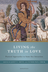 Living the Truth in Love - Edited by Janet Smith and Fr. Paul Check