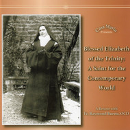 Bl. Elizabeth of the Trinity (MP3s) - Fr. Raymond Bueno, OCD